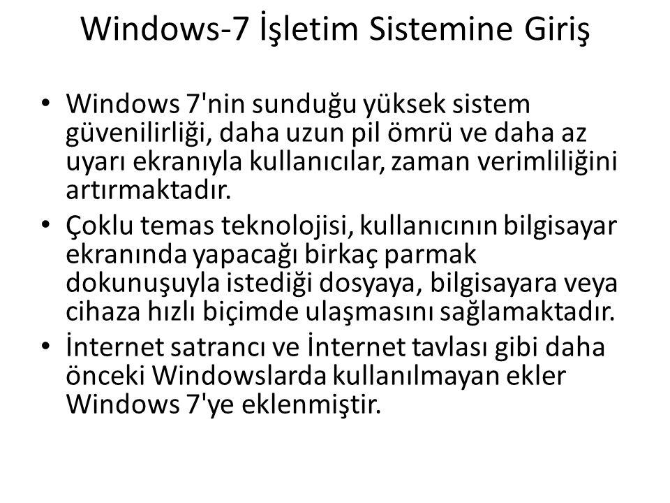 Windows-7 İşletim Sistemine Giriş Windows 7'nin sunduğu yüksek sistem güvenilirliği, daha uzun pil ömrü ve daha az uyarı ekranıyla kullanıcılar, zaman