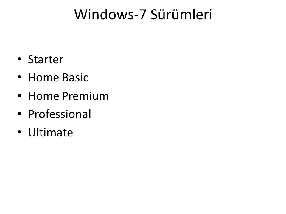 Windows-7 Sürümleri Starter Home Basic Home Premium Professional Ultimate