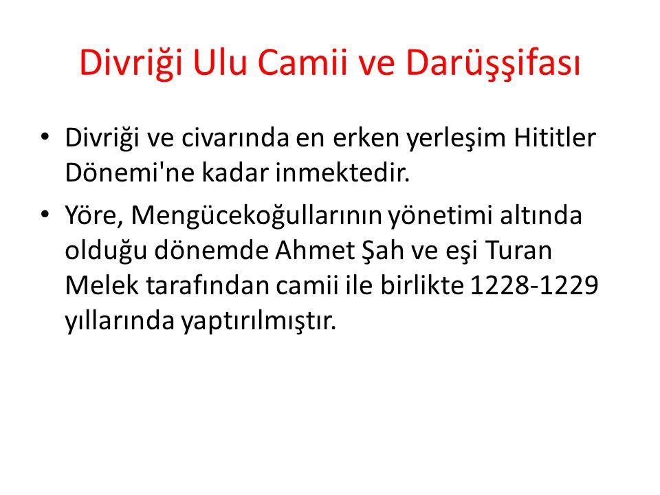 Divriği Ulu Camii ve Darüşşifası Divriği ve civarında en erken yerleşim Hititler Dönemi ne kadar inmektedir.