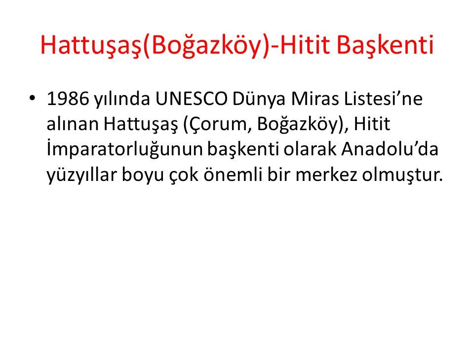 Hattuşaş(Boğazköy)-Hitit Başkenti 1986 yılında UNESCO Dünya Miras Listesi'ne alınan Hattuşaş (Çorum, Boğazköy), Hitit İmparatorluğunun başkenti olarak Anadolu'da yüzyıllar boyu çok önemli bir merkez olmuştur.