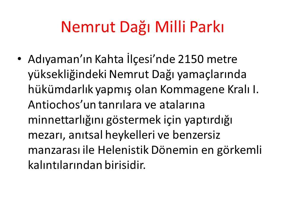 Nemrut Dağı Milli Parkı Adıyaman'ın Kahta İlçesi'nde 2150 metre yüksekliğindeki Nemrut Dağı yamaçlarında hükümdarlık yapmış olan Kommagene Kralı I.
