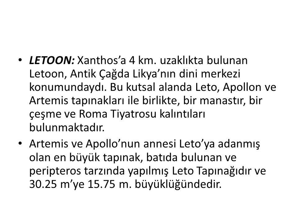 LETOON: Xanthos'a 4 km. uzaklıkta bulunan Letoon, Antik Çağda Likya'nın dini merkezi konumundaydı. Bu kutsal alanda Leto, Apollon ve Artemis tapınakla