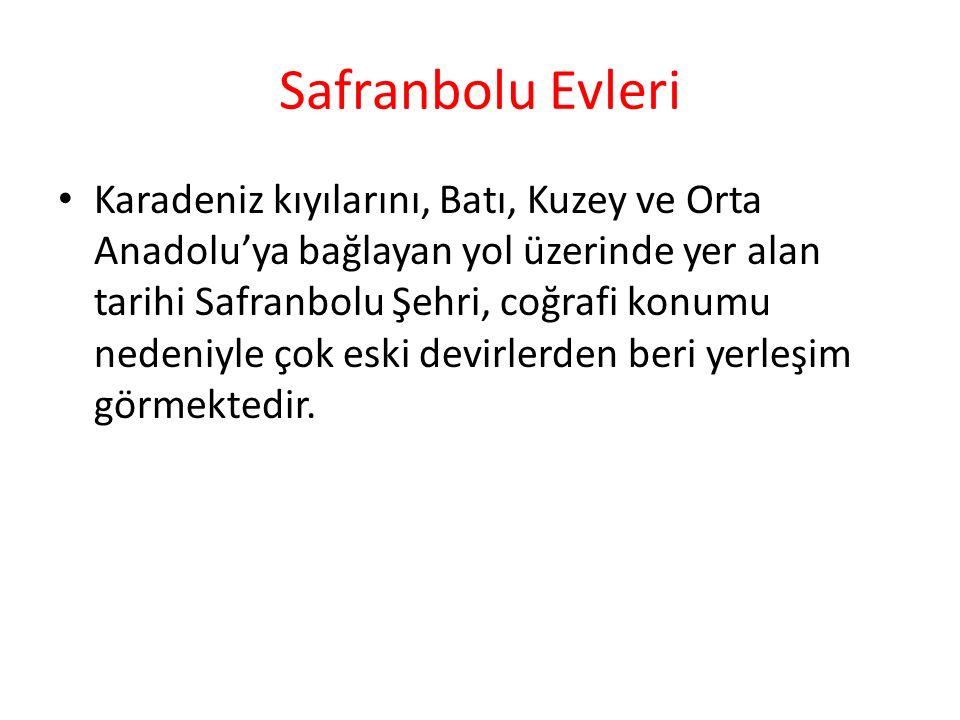 Safranbolu Evleri Karadeniz kıyılarını, Batı, Kuzey ve Orta Anadolu'ya bağlayan yol üzerinde yer alan tarihi Safranbolu Şehri, coğrafi konumu nedeniyle çok eski devirlerden beri yerleşim görmektedir.