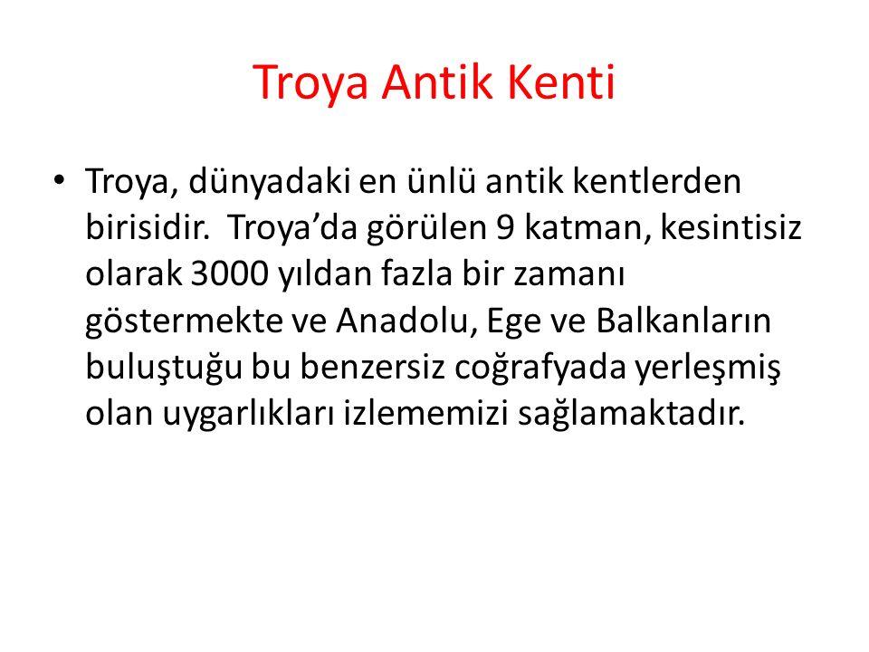 Troya Antik Kenti Troya, dünyadaki en ünlü antik kentlerden birisidir.
