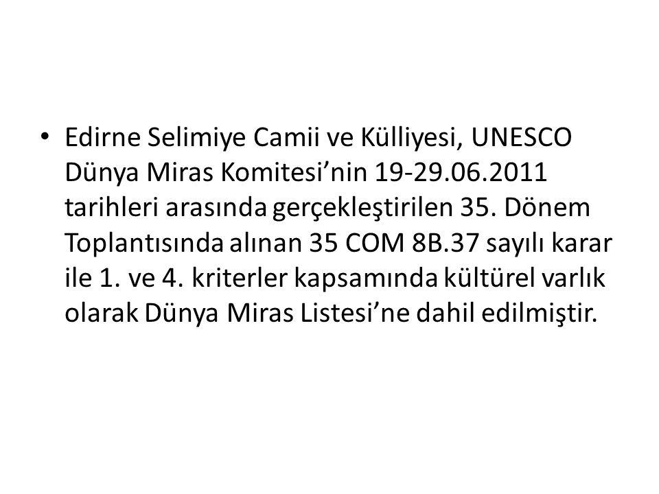 Edirne Selimiye Camii ve Külliyesi, UNESCO Dünya Miras Komitesi'nin 19-29.06.2011 tarihleri arasında gerçekleştirilen 35. Dönem Toplantısında alınan 3