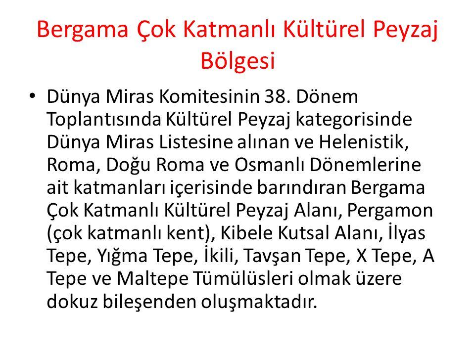 Bergama Çok Katmanlı Kültürel Peyzaj Bölgesi Dünya Miras Komitesinin 38.