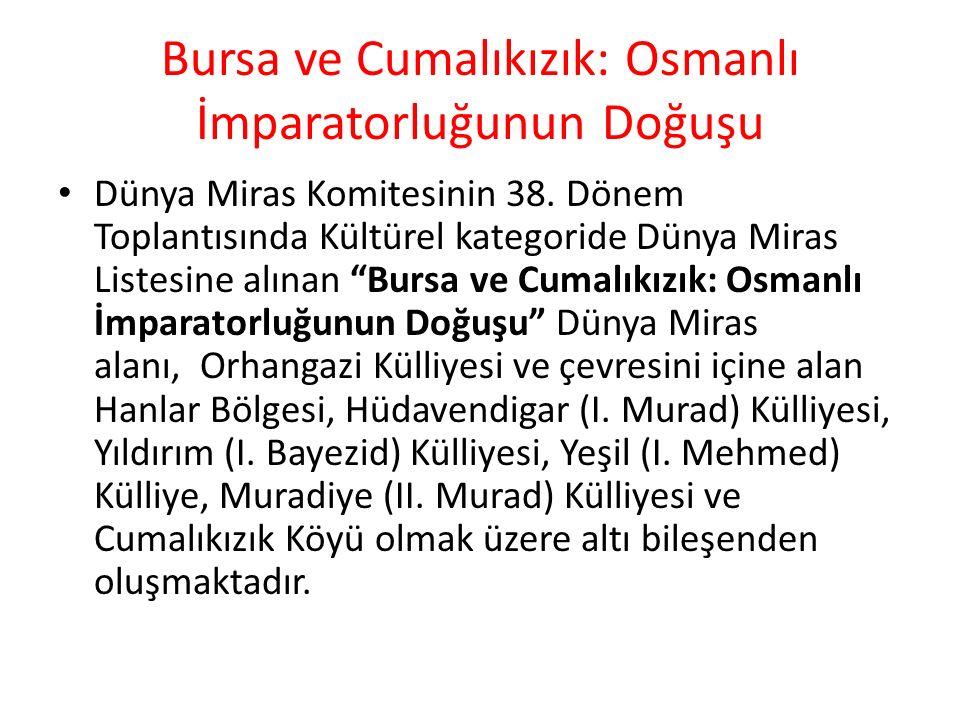 Bursa ve Cumalıkızık: Osmanlı İmparatorluğunun Doğuşu Dünya Miras Komitesinin 38. Dönem Toplantısında Kültürel kategoride Dünya Miras Listesine alınan