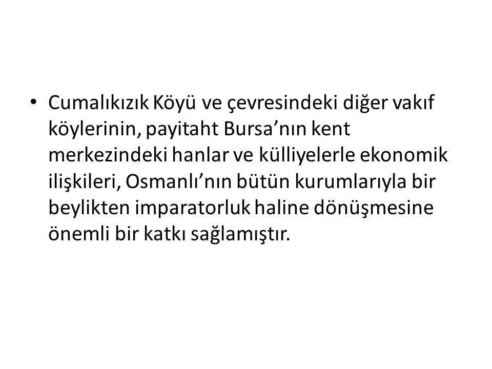 Cumalıkızık Köyü ve çevresindeki diğer vakıf köylerinin, payitaht Bursa'nın kent merkezindeki hanlar ve külliyelerle ekonomik ilişkileri, Osmanlı'nın bütün kurumlarıyla bir beylikten imparatorluk haline dönüşmesine önemli bir katkı sağlamıştır.