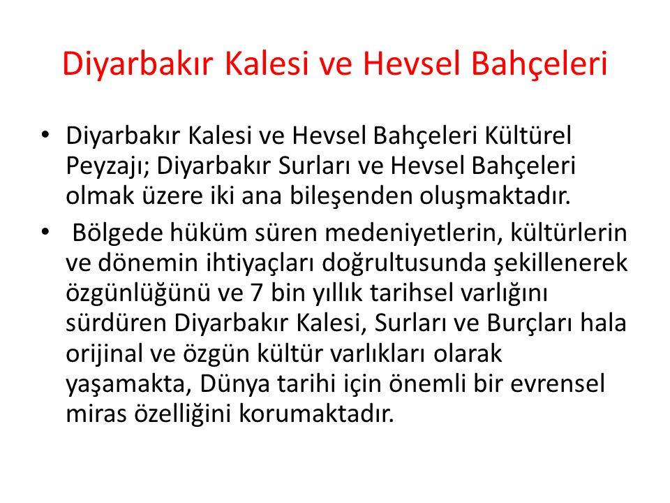 Diyarbakır Kalesi ve Hevsel Bahçeleri Diyarbakır Kalesi ve Hevsel Bahçeleri Kültürel Peyzajı; Diyarbakır Surları ve Hevsel Bahçeleri olmak üzere iki ana bileşenden oluşmaktadır.