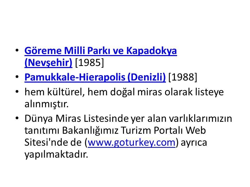 Göreme Milli Parkı ve Kapadokya (Nevşehir) [1985] Göreme Milli Parkı ve Kapadokya (Nevşehir) Pamukkale-Hierapolis (Denizli) [1988] Pamukkale-Hierapolis (Denizli) hem kültürel, hem doğal miras olarak listeye alınmıştır.