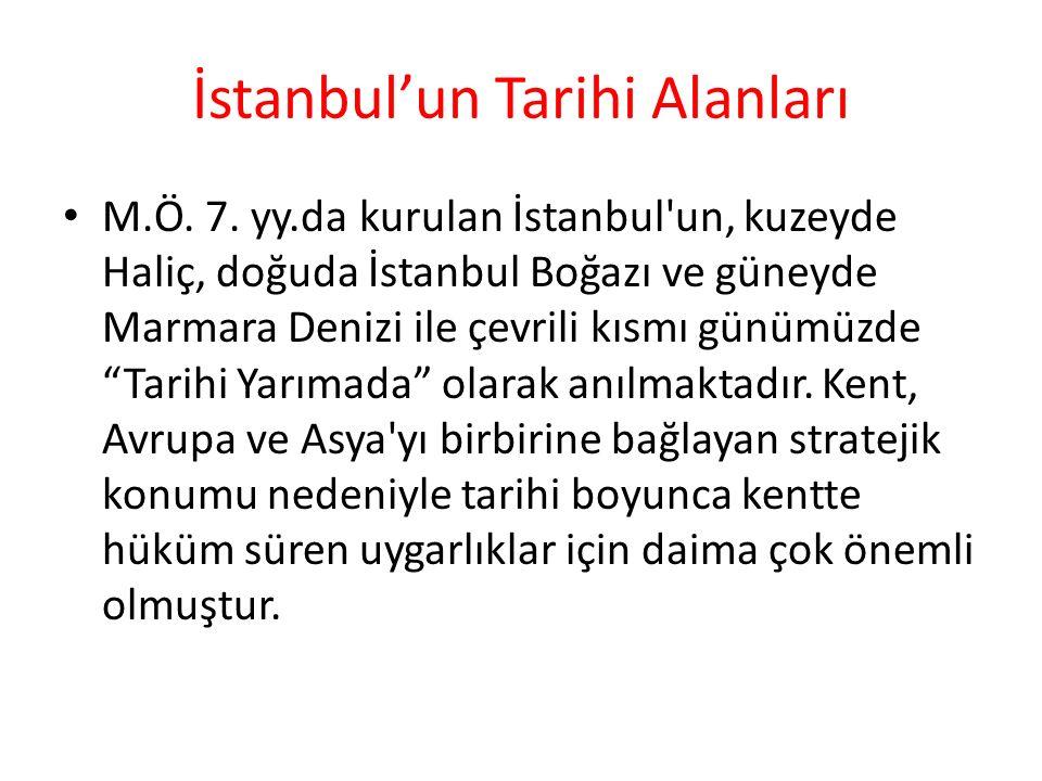 İstanbul'un Tarihi Alanları M.Ö. 7. yy.da kurulan İstanbul'un, kuzeyde Haliç, doğuda İstanbul Boğazı ve güneyde Marmara Denizi ile çevrili kısmı günüm