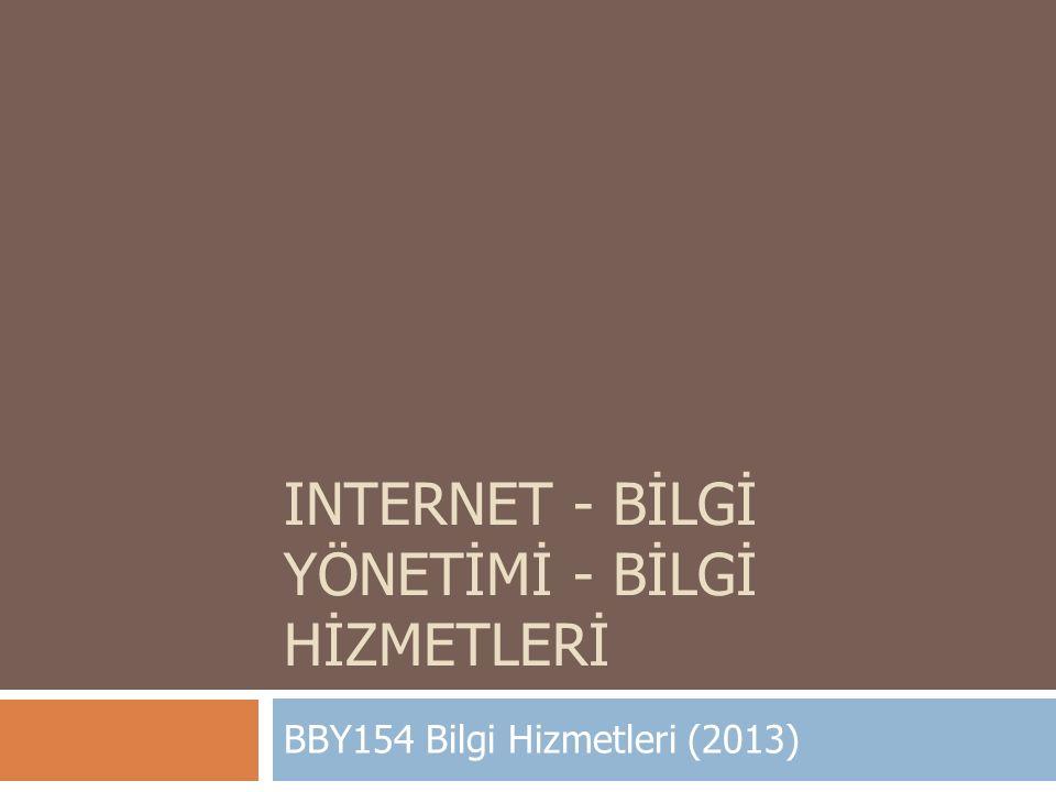 INTERNET - BİLGİ YÖNETİMİ - BİLGİ HİZMETLERİ BBY154 Bilgi Hizmetleri (2013)