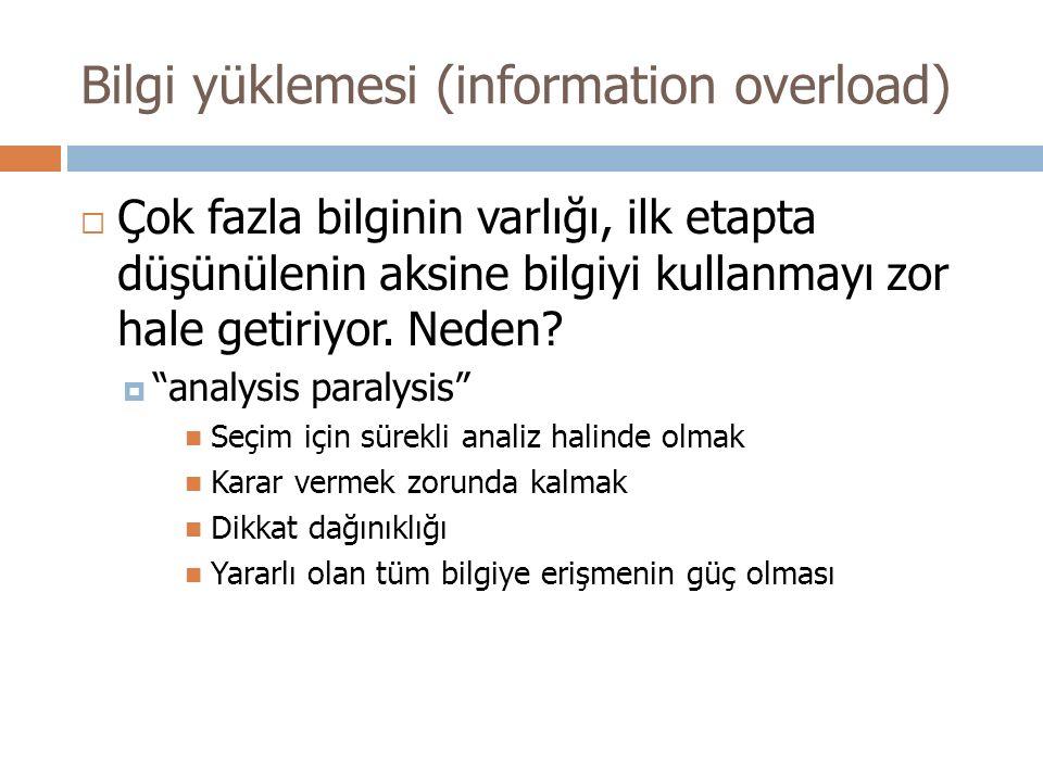"""Bilgi yüklemesi (information overload)  Çok fazla bilginin varlığı, ilk etapta düşünülenin aksine bilgiyi kullanmayı zor hale getiriyor. Neden?  """"an"""