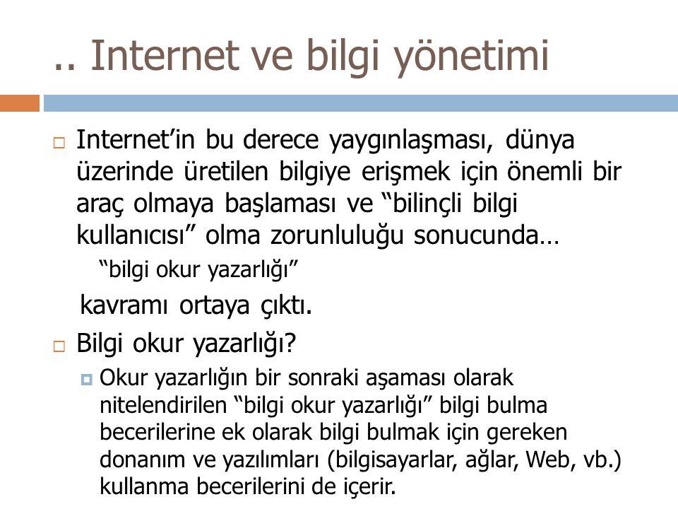 """ Internet'in bu derece yaygınlaşması, dünya üzerinde üretilen bilgiye erişmek için önemli bir araç olmaya başlaması ve """"bilinçli bilgi kullanıcısı"""" o"""