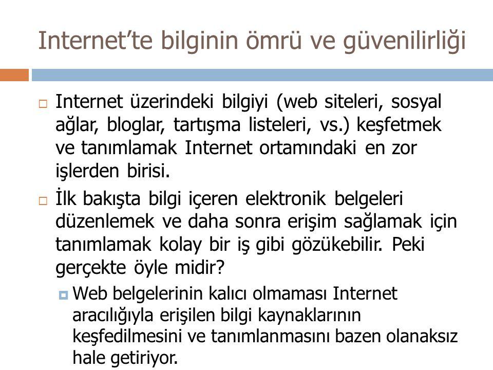 Internet'te bilginin ömrü ve güvenilirliği  Internet üzerindeki bilgiyi (web siteleri, sosyal ağlar, bloglar, tartışma listeleri, vs.) keşfetmek ve t