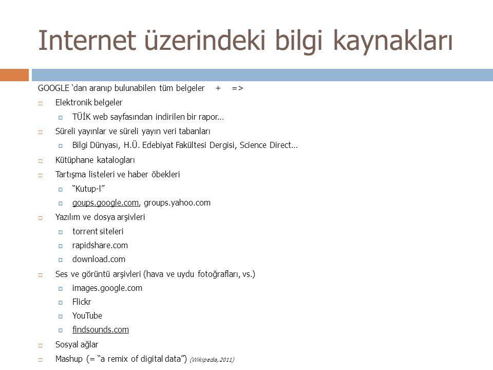 Internet üzerindeki bilgi kaynakları GOOGLE 'dan aranıp bulunabilen tüm belgeler + =>  Elektronik belgeler  TÜİK web sayfasından indirilen bir rapor