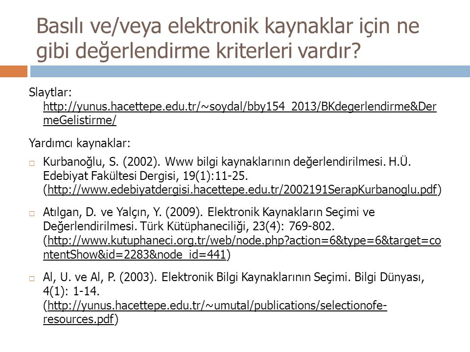 Basılı ve/veya elektronik kaynaklar için ne gibi değerlendirme kriterleri vardır? Slaytlar: http://yunus.hacettepe.edu.tr/~soydal/bby154_2013/BKdegerl