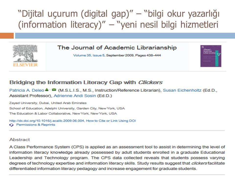 """""""Dijital uçurum (digital gap)"""" – """"bilgi okur yazarlığı (information literacy)"""" – """"yeni nesil bilgi hizmetleri"""