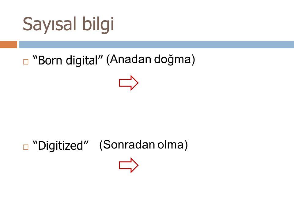 """Sayısal bilgi  """"Born digital""""  """"Digitized"""" (Anadan doğma) (Sonradan olma)"""