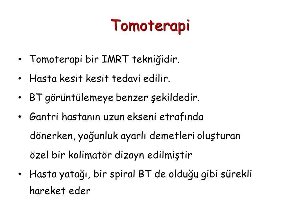 Tomoterapi Tomoterapi bir IMRT tekniğidir. Hasta kesit kesit tedavi edilir. BT görüntülemeye benzer şekildedir. Gantri hastanın uzun ekseni etrafında