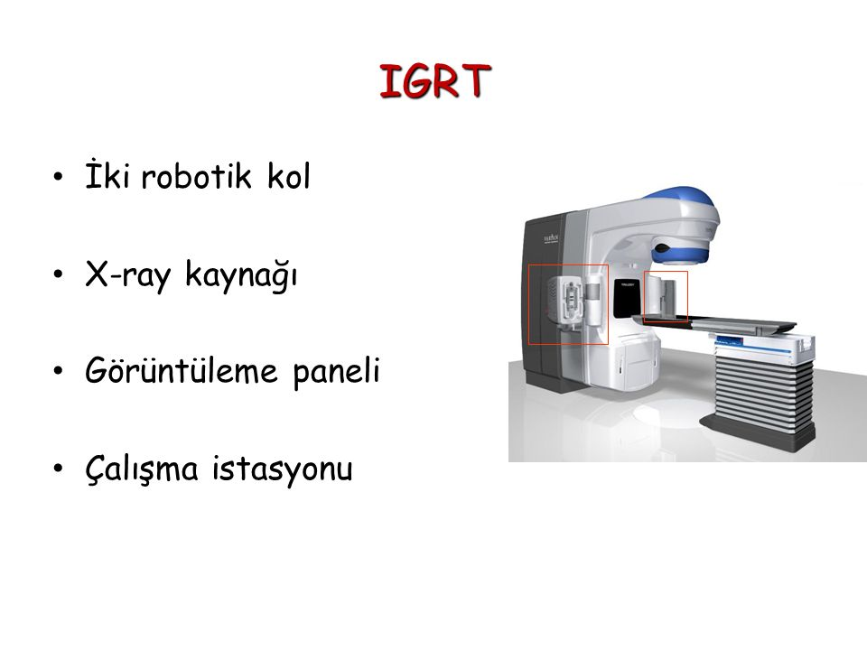 IGRT İki robotik kol X-ray kaynağı Görüntüleme paneli Çalışma istasyonu