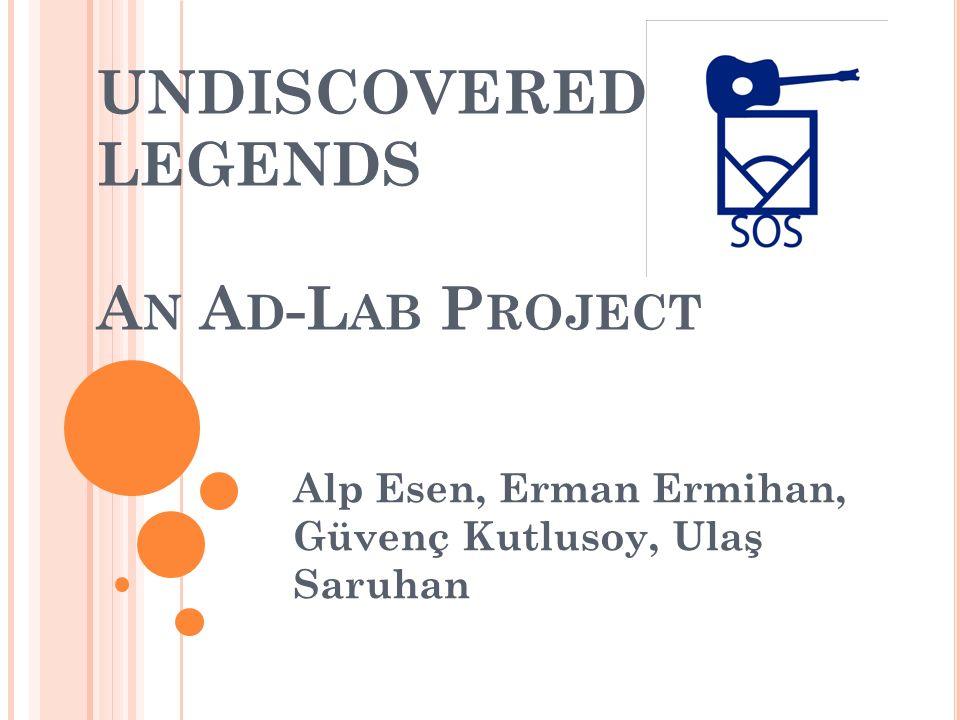 UNDISCOVERED LEGENDS A N A D -L AB P ROJECT Alp Esen, Erman Ermihan, Güvenç Kutlusoy, Ulaş Saruhan
