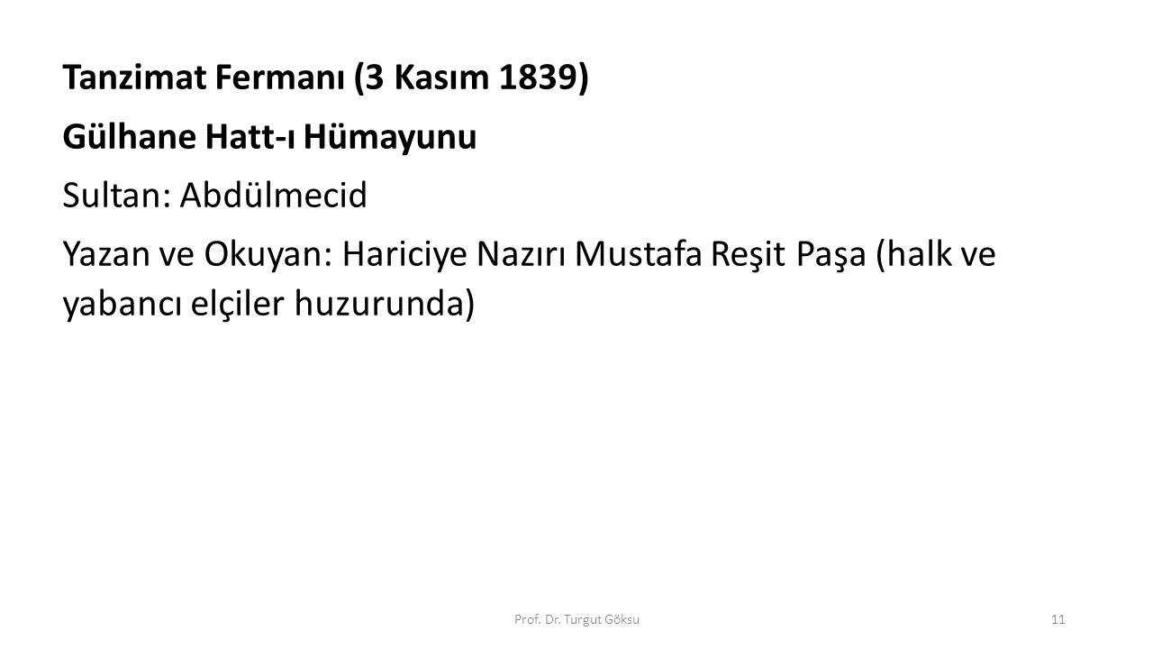Tanzimat Fermanı (3 Kasım 1839) Gülhane Hatt-ı Hümayunu Sultan: Abdülmecid Yazan ve Okuyan: Hariciye Nazırı Mustafa Reşit Paşa (halk ve yabancı elçile