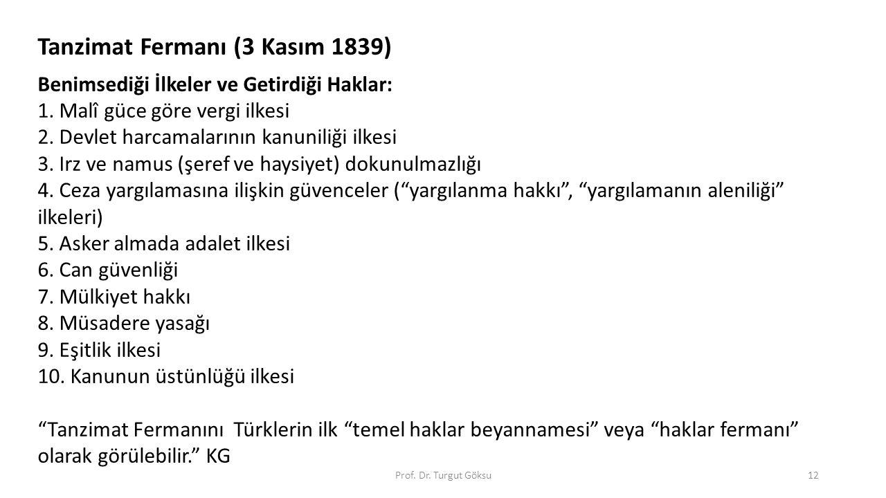 Tanzimat Fermanı (3 Kasım 1839) Benimsediği İlkeler ve Getirdiği Haklar: 1. Malî güce göre vergi ilkesi 2. Devlet harcamalarının kanuniliği ilkesi 3.