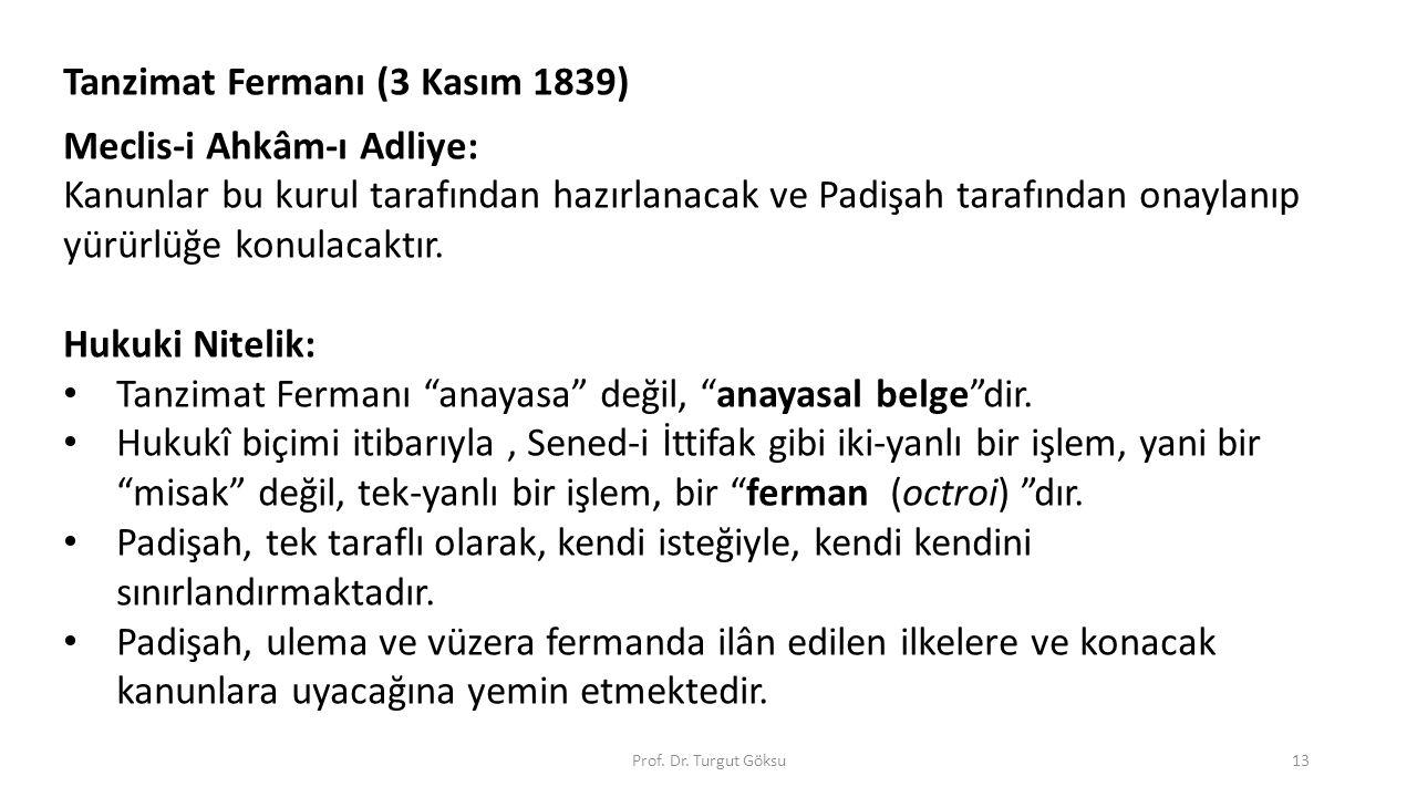 Tanzimat Fermanı (3 Kasım 1839) Meclis-i Ahkâm-ı Adliye: Kanunlar bu kurul tarafından hazırlanacak ve Padişah tarafından onaylanıp yürürlüğe konulacak