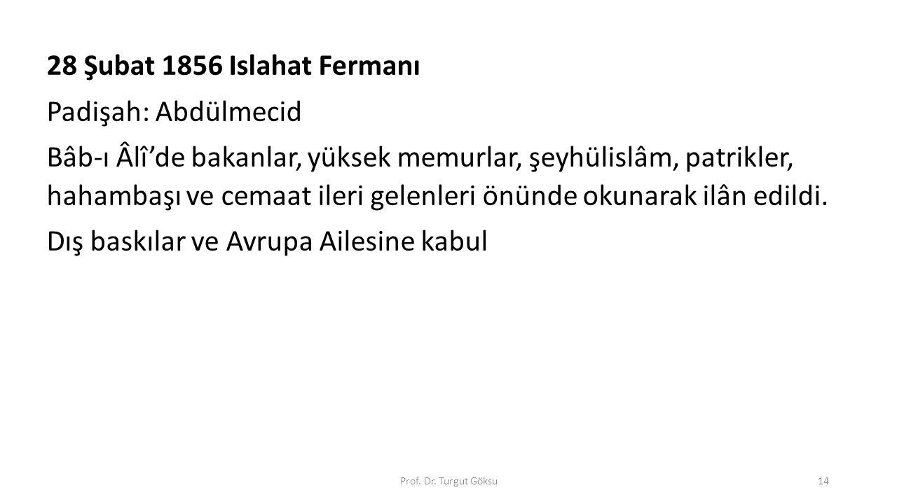 28 Şubat 1856 Islahat Fermanı Padişah: Abdülmecid Bâb-ı Âlî'de bakanlar, yüksek memurlar, şeyhülislâm, patrikler, hahambaşı ve cemaat ileri gelenleri