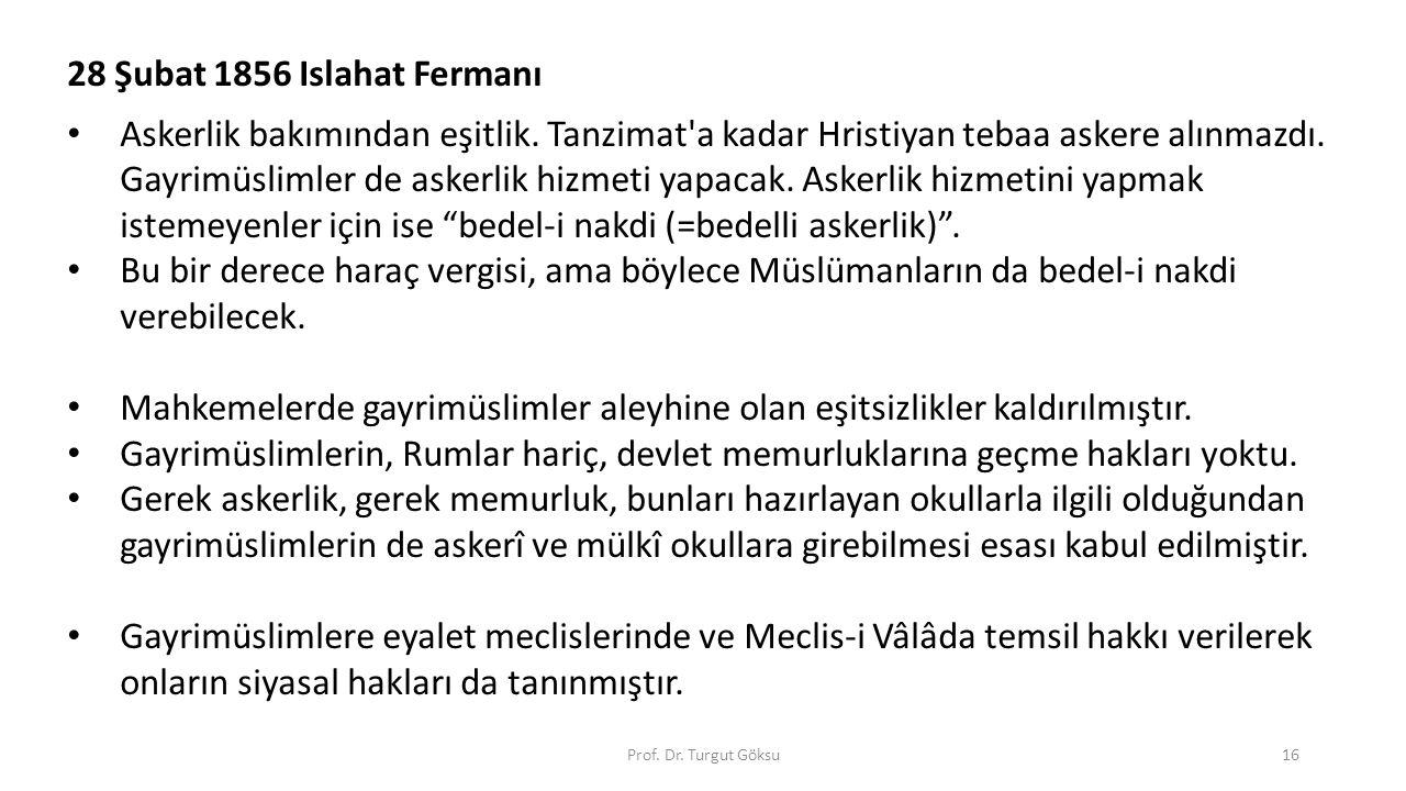 Prof. Dr. Turgut Göksu16 28 Şubat 1856 Islahat Fermanı Askerlik bakımından eşitlik. Tanzimat'a kadar Hristiyan tebaa askere alınmazdı. Gayrimüslimler