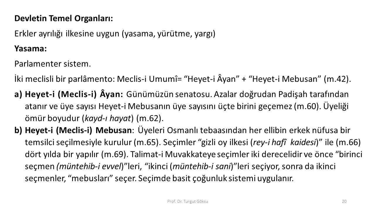 Prof. Dr. Turgut Göksu20 Devletin Temel Organları: Erkler ayrılığı ilkesine uygun (yasama, yürütme, yargı) Yasama: Parlamenter sistem. İki meclisli bi
