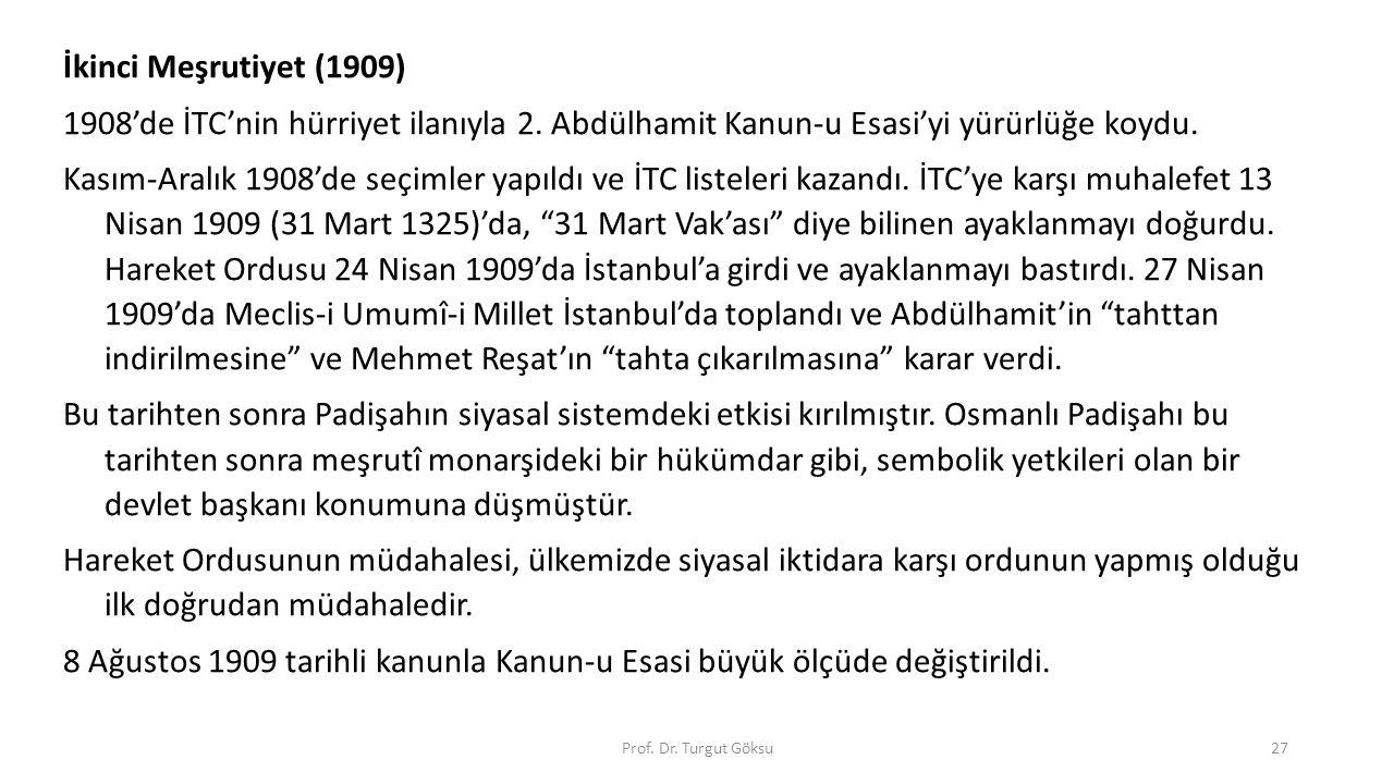 Prof. Dr. Turgut Göksu27 İkinci Meşrutiyet (1909) 1908'de İTC'nin hürriyet ilanıyla 2. Abdülhamit Kanun-u Esasi'yi yürürlüğe koydu. Kasım-Aralık 1908'
