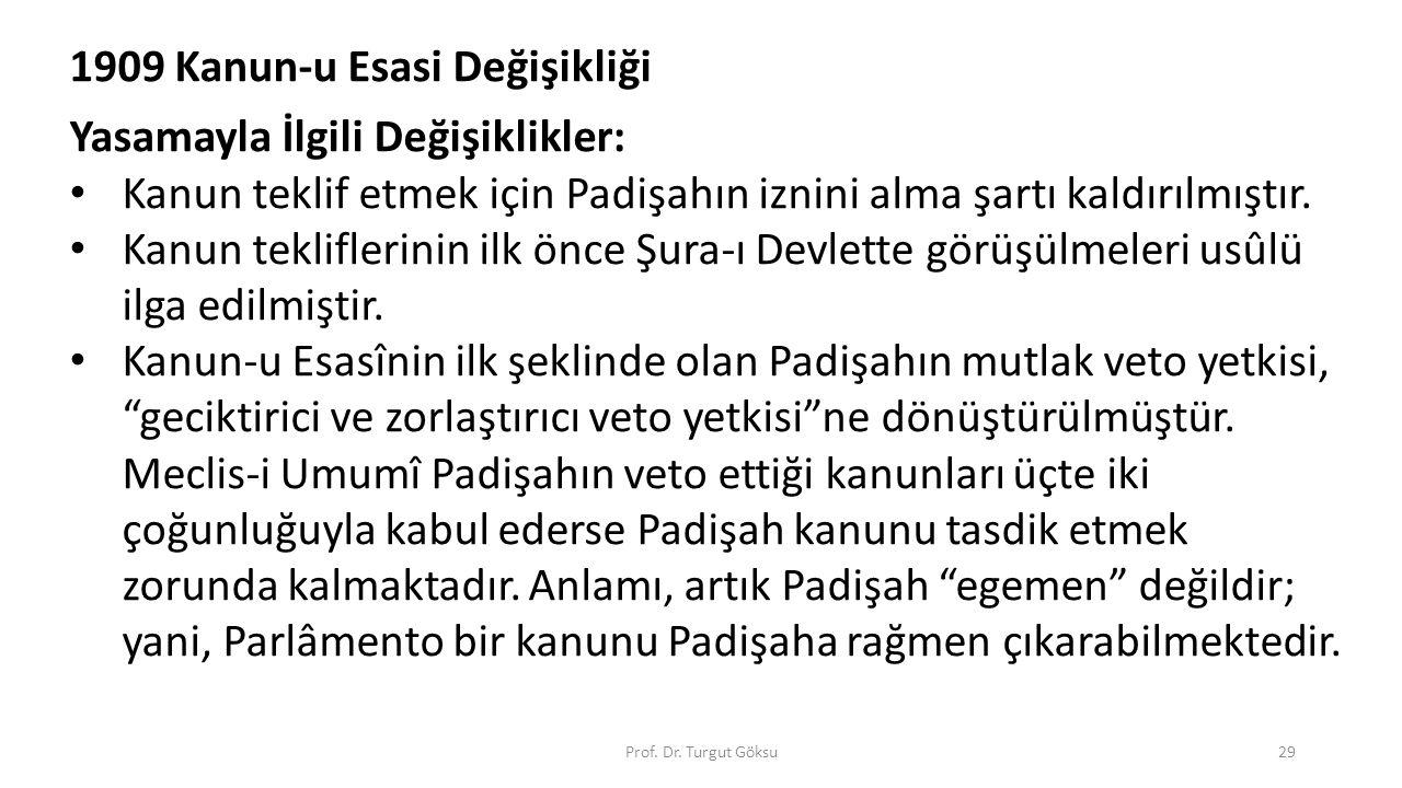 Prof. Dr. Turgut Göksu29 1909 Kanun-u Esasi Değişikliği Yasamayla İlgili Değişiklikler: Kanun teklif etmek için Padişahın iznini alma şartı kaldırılmı