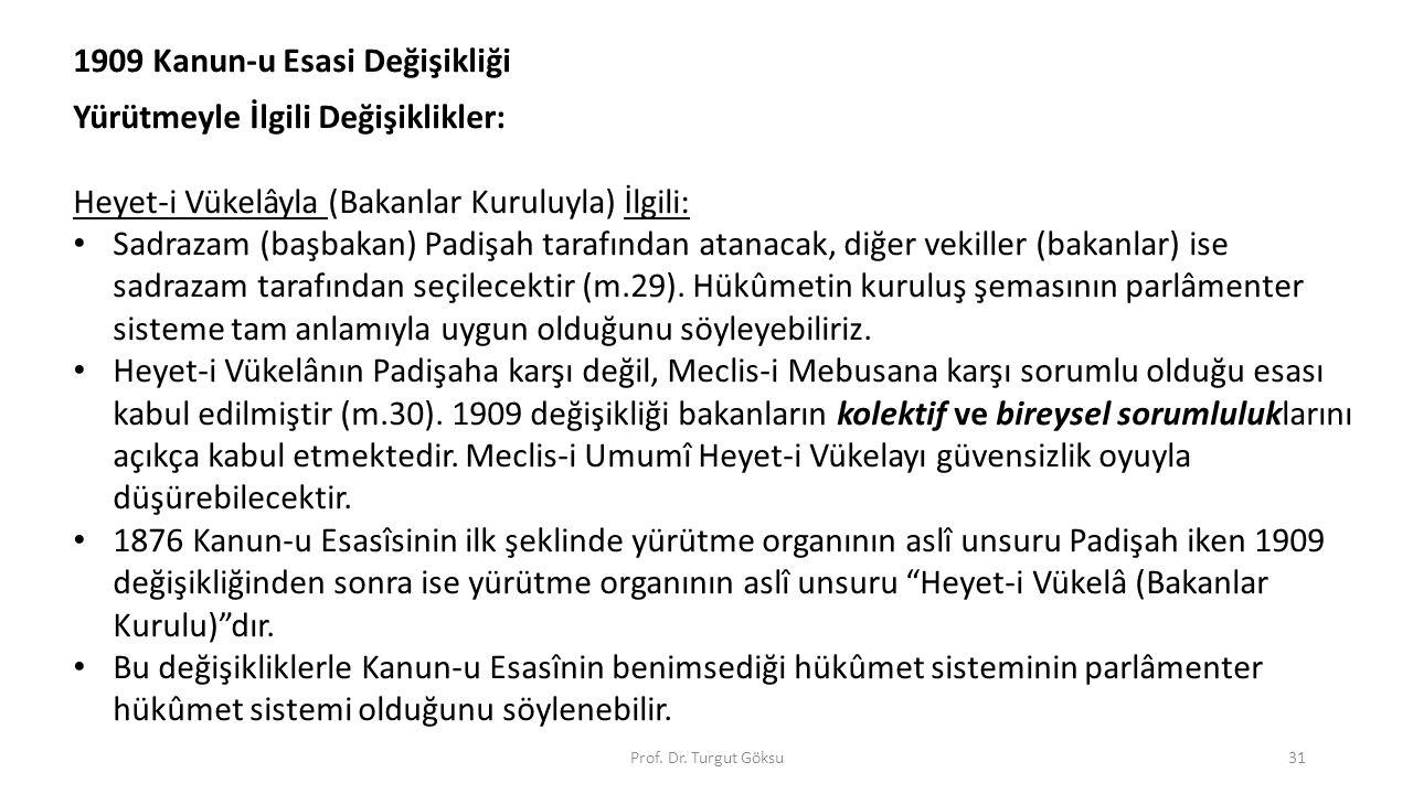 Prof. Dr. Turgut Göksu31 1909 Kanun-u Esasi Değişikliği Yürütmeyle İlgili Değişiklikler: Heyet-i Vükelâyla (Bakanlar Kuruluyla) İlgili: Sadrazam (başb