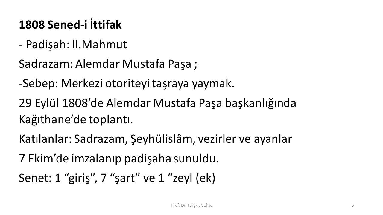 1808 Sened-i İttifak - Padişah: II.Mahmut Sadrazam: Alemdar Mustafa Paşa ; -Sebep: Merkezi otoriteyi taşraya yaymak. 29 Eylül 1808'de Alemdar Mustafa