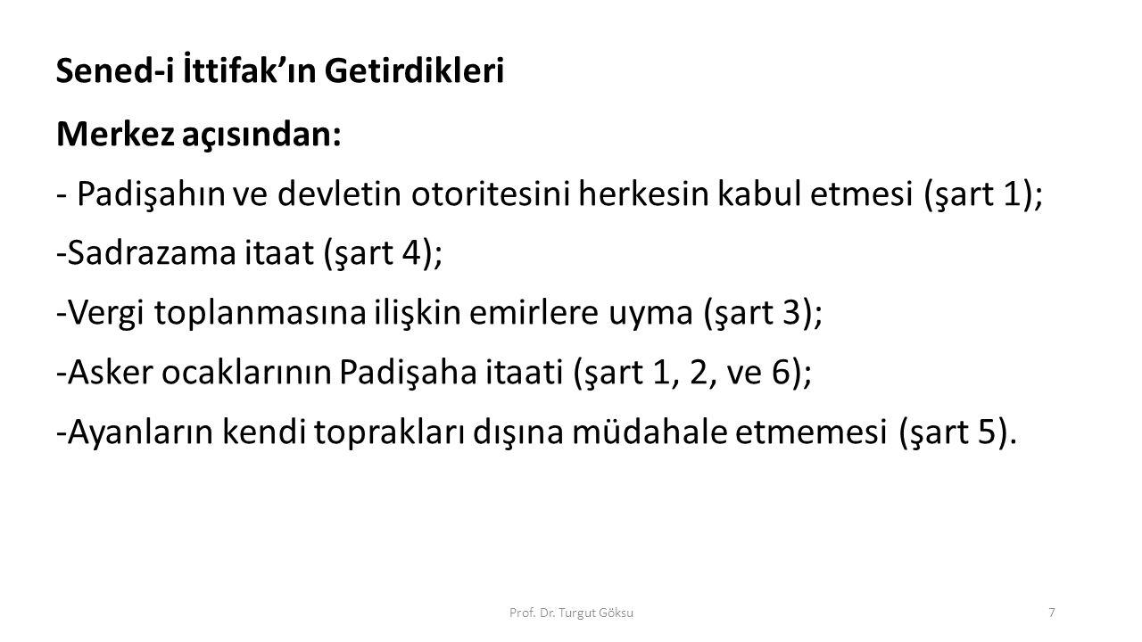 Sened-i İttifak'ın Getirdikleri Merkez açısından: - Padişahın ve devletin otoritesini herkesin kabul etmesi (şart 1); -Sadrazama itaat (şart 4); -Verg