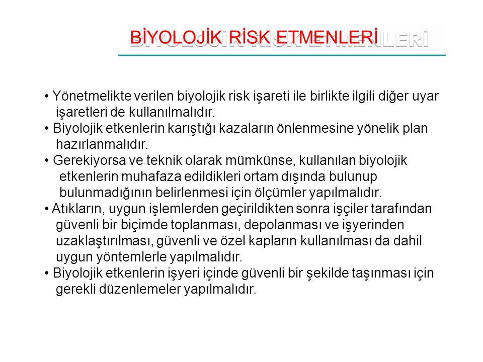 BİYOLOJİK RİSK ETMENLERİ Yönetmelikte verilen biyolojik risk işareti ile birlikte ilgili diğer uyar işaretleri de kullanılmalıdır. Biyolojik etkenleri
