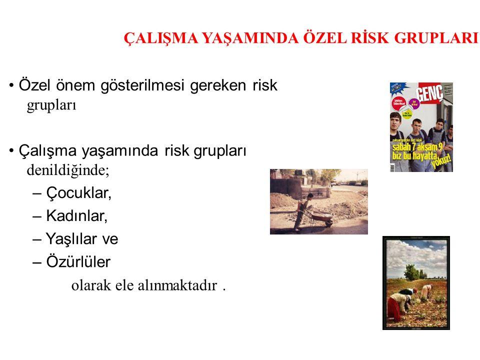 ÇALIŞMA YAŞAMINDA ÖZEL RİSK GRUPLARI Ülkemizde iş yerlerinde bir yılda 100 000 iş kazası olmasına karşın,1000 dolayında meslek hastalığı saptanması Türkiye'de meslek hastalıklarının olmadığını değil, görünmediğini başka bir deyişle aranmadığını ifade etmektedir.