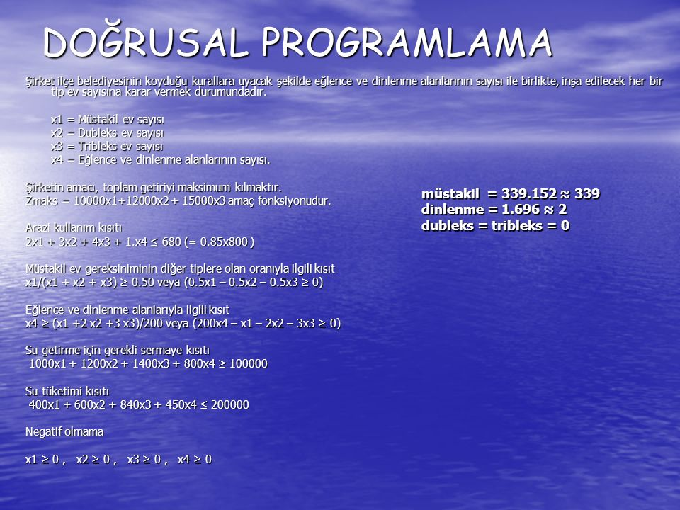 DOĞRUSAL PROGRAMLAMA MODELİNİN ÇÖZÜMÜ Oluşturulan doğrusal programlama modelini genel olarak, grafik metodu ve simpleks metodu ile çözme imkânı mevcuttur.