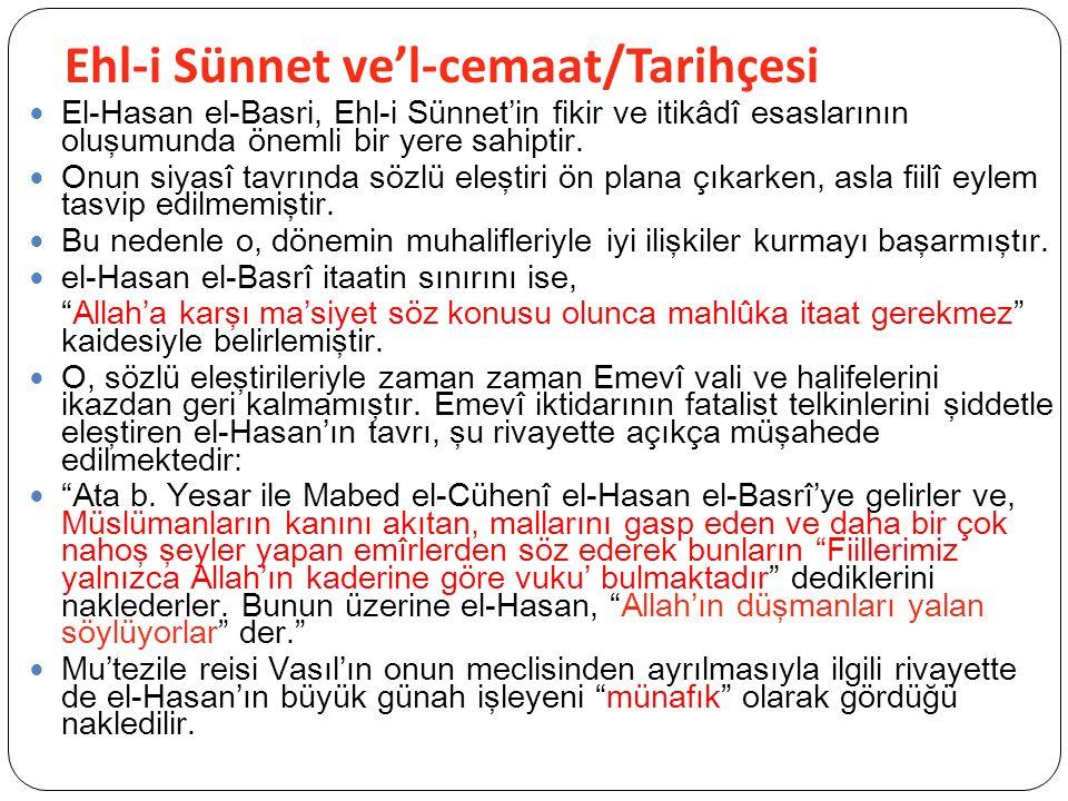 Ehl-i Sünnet ve'l-cemaat/Tarihçesi El-Hasan el-Basri, Ehl-i Sünnet'in fikir ve itikâdî esaslarının oluşumunda önemli bir yere sahiptir.