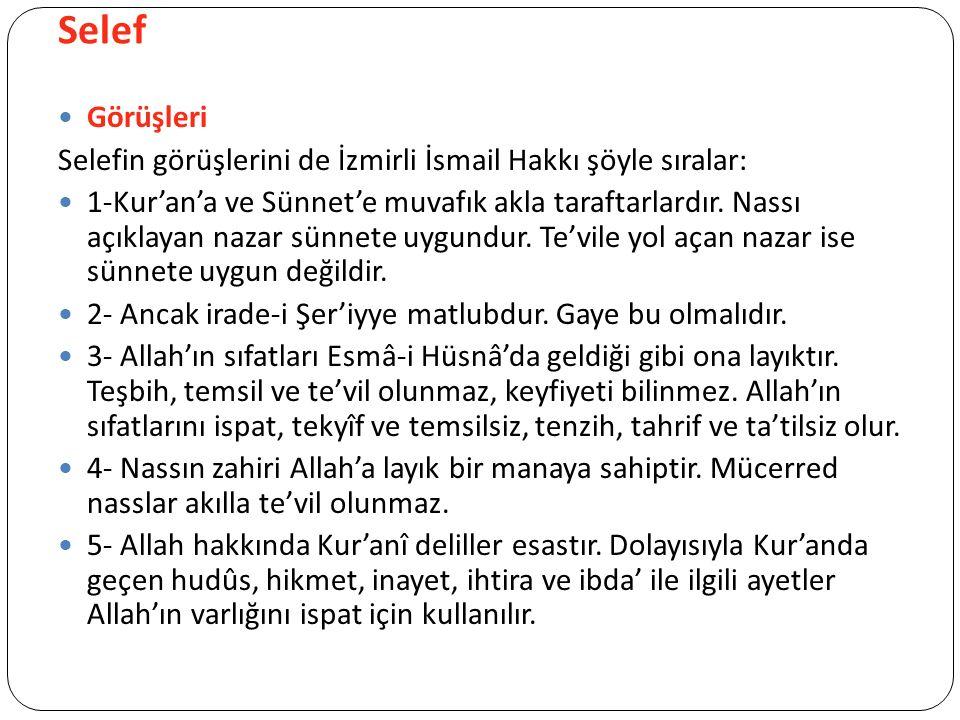 Selef Görüşleri Selefin görüşlerini de İzmirli İsmail Hakkı şöyle sıralar: 1-Kur'an'a ve Sünnet'e muvafık akla taraftarlardır.