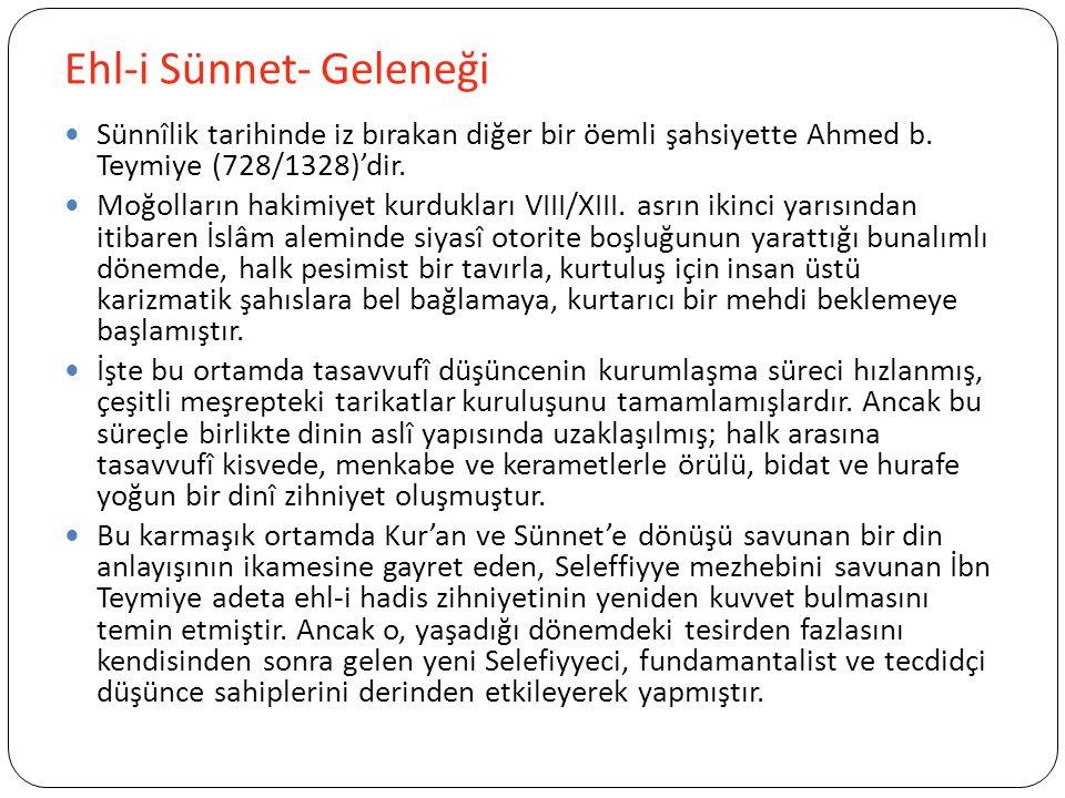 Ehl-i Sünnet- Geleneği Sünnîlik tarihinde iz bırakan diğer bir öemli şahsiyette Ahmed b.