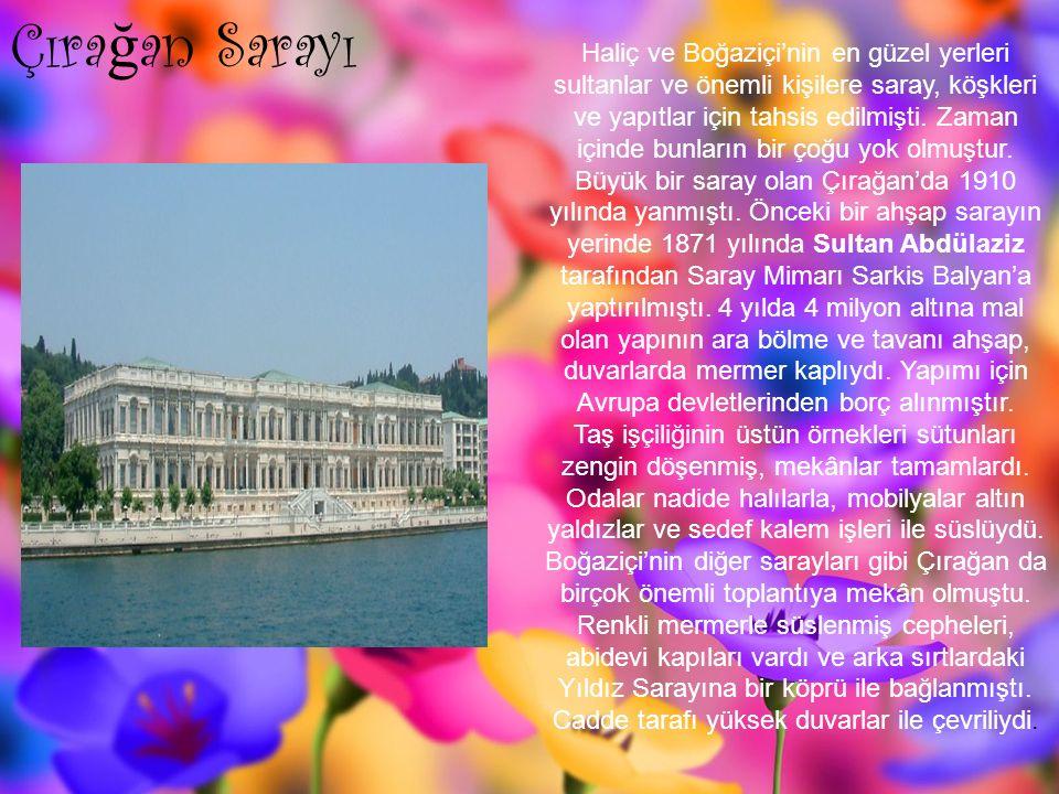 Çıra ğ an Sarayı Haliç ve Boğaziçi'nin en güzel yerleri sultanlar ve önemli kişilere saray, köşkleri ve yapıtlar için tahsis edilmişti.