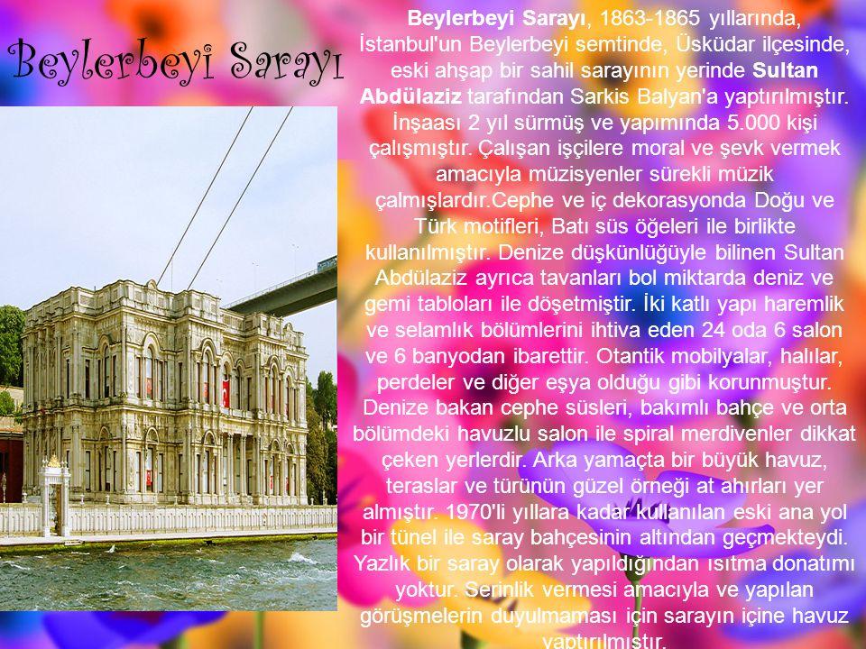 Beylerbeyi Sarayı Beylerbeyi Sarayı, 1863-1865 yıllarında, İstanbul un Beylerbeyi semtinde, Üsküdar ilçesinde, eski ahşap bir sahil sarayının yerinde Sultan Abdülaziz tarafından Sarkis Balyan a yaptırılmıştır.