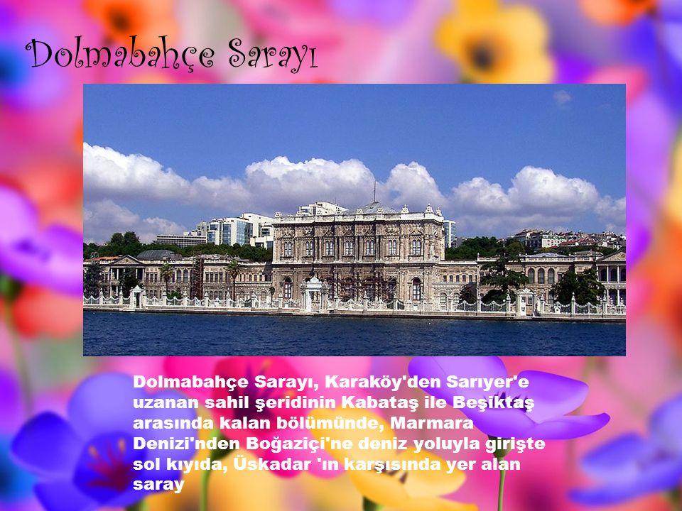 Dolmabahçe Sarayı Dolmabahçe Sarayı, Karaköy den Sarıyer e uzanan sahil şeridinin Kabataş ile Beşiktaş arasında kalan bölümünde, Marmara Denizi nden Boğaziçi ne deniz yoluyla girişte sol kıyıda, Üskadar ın karşısında yer alan saray
