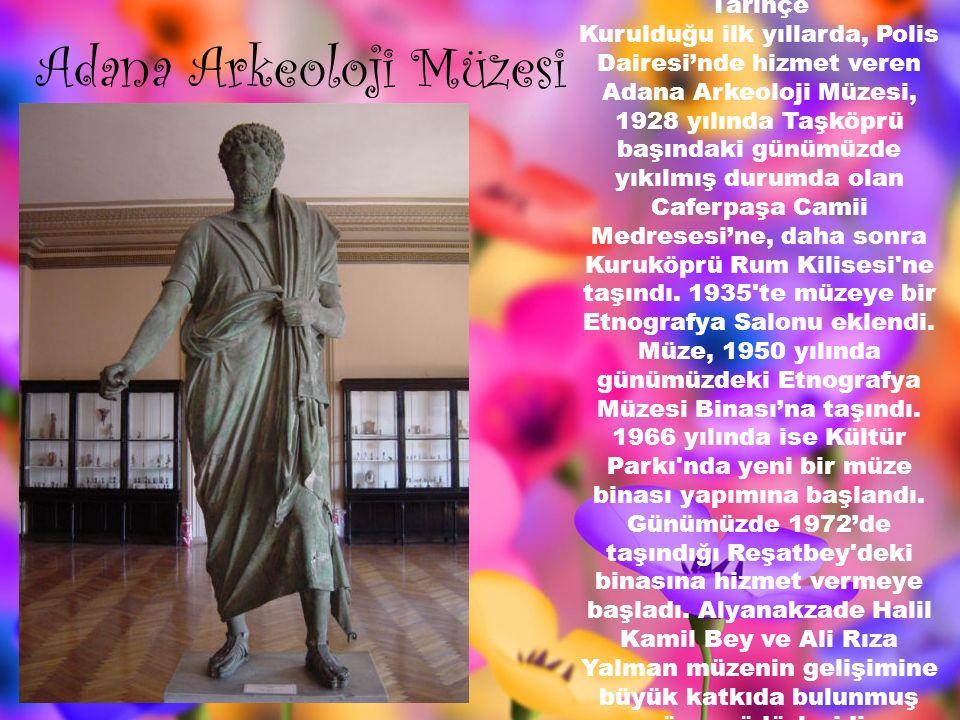 Adana Arkeoloji Müzesi Tarihçe Kurulduğu ilk yıllarda, Polis Dairesi'nde hizmet veren Adana Arkeoloji Müzesi, 1928 yılında Taşköprü başındaki günümüzd