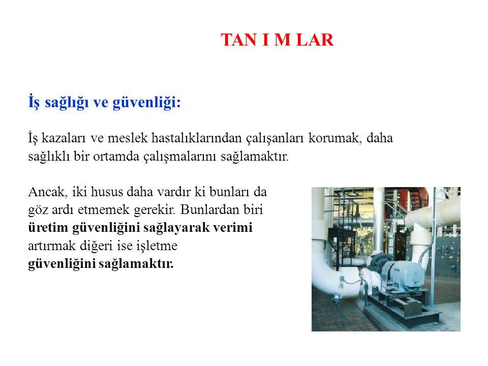 TAN I M LAR İş sağlığı ve güvenliği: İş kazaları ve meslek hastalıklarından çalışanları korumak, daha sağlıklı bir ortamda çalışmalarını sağlamaktır.