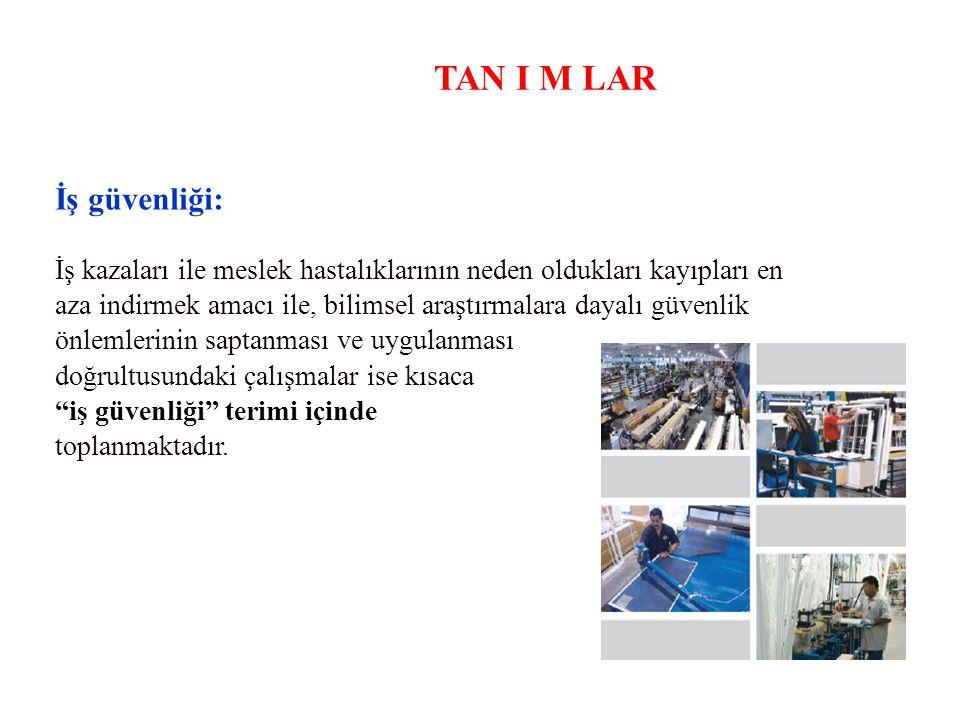 TAN I M LAR Genel anlamda iş güvenliği kavramı çalışanların, işletmenin ve üretimin her türlü tehlike ve zararlardan korunmasını içerir.