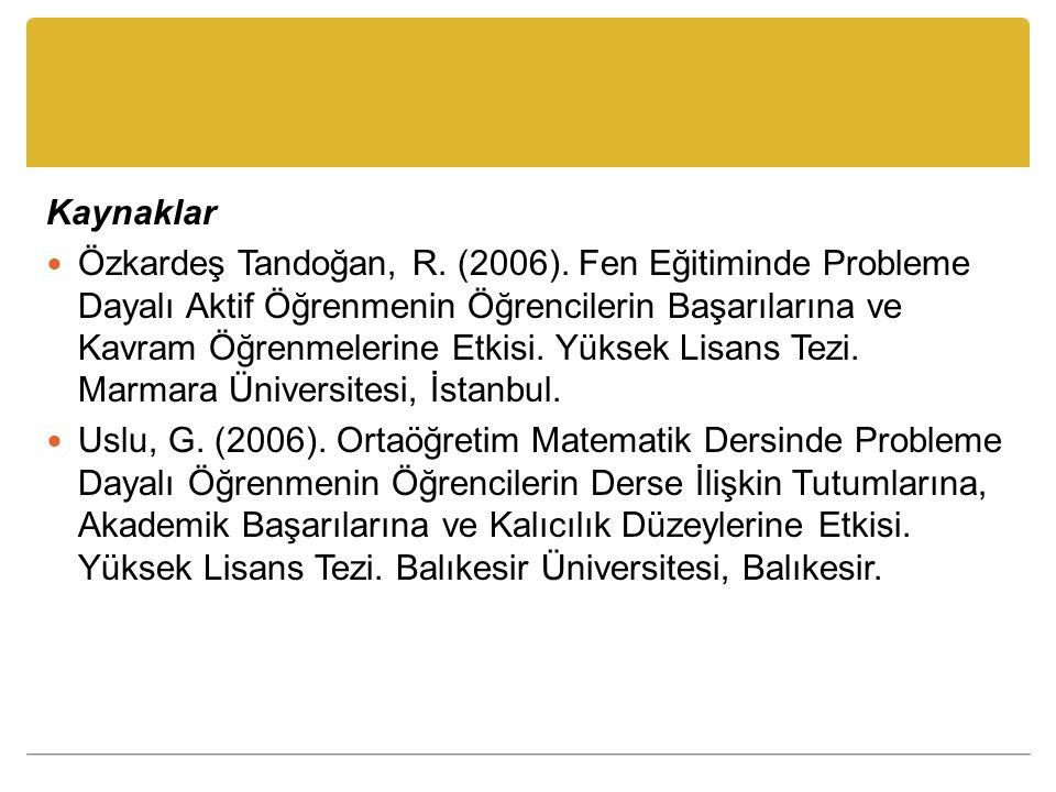 Kaynaklar Özkardeş Tandoğan, R.(2006).
